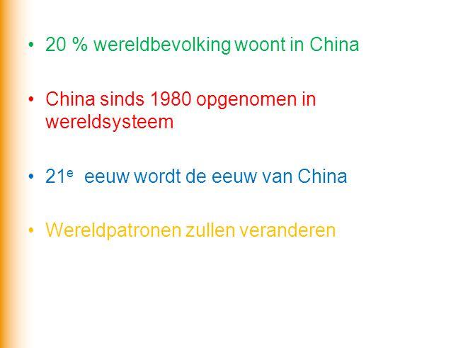 20 % wereldbevolking woont in China China sinds 1980 opgenomen in wereldsysteem 21 e eeuw wordt de eeuw van China Wereldpatronen zullen veranderen