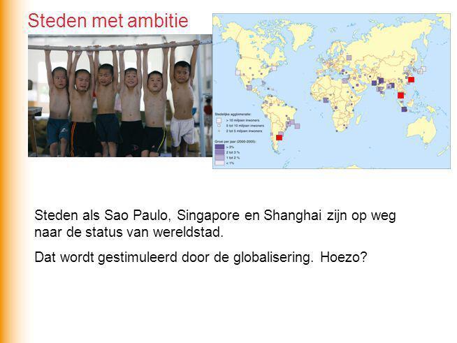 Steden als Sao Paulo, Singapore en Shanghai zijn op weg naar de status van wereldstad. Dat wordt gestimuleerd door de globalisering. Hoezo? Steden met