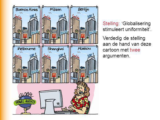 Stelling: 'Globalisering stimuleert uniformiteit'. Verdedig de stelling aan de hand van deze cartoon met twee argumenten.