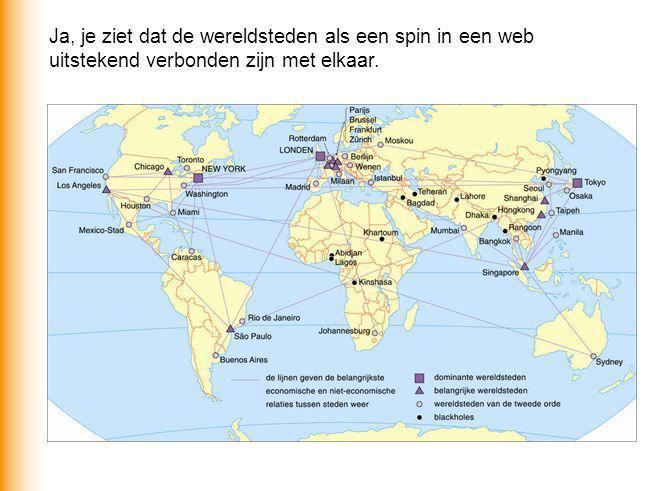 Ja, je ziet dat de wereldsteden als een spin in een web uitstekend verbonden zijn met elkaar.