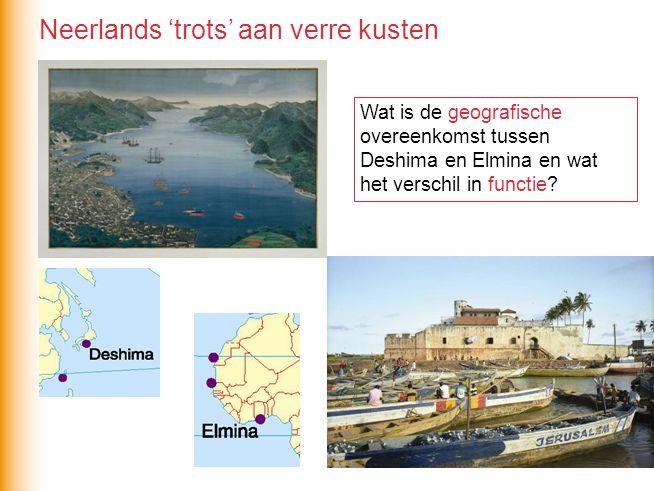 Wat is de geografische overeenkomst tussen Deshima en Elmina en wat het verschil in functie? Neerlands 'trots' aan verre kusten