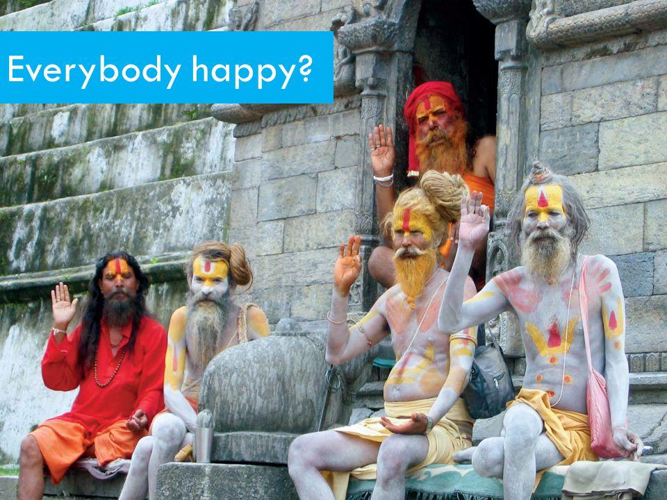 Everybody happy?