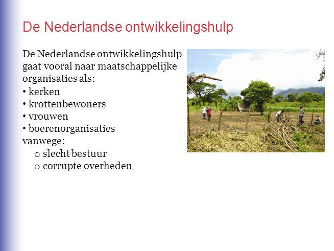 De Nederlandse ontwikkelingshulp De Nederlandse ontwikkelingshulp gaat vooral naar maatschappelijke organisaties als: o slecht bestuur o corrupte over