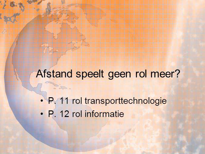 Afstand speelt geen rol meer? P. 11 rol transporttechnologie P. 12 rol informatie