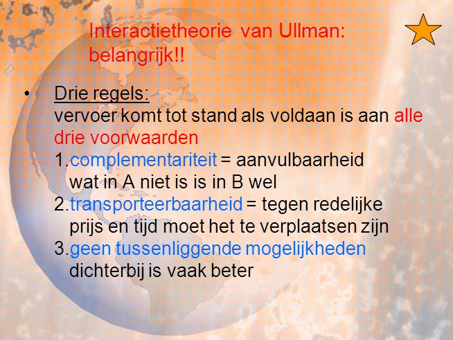 Interactietheorie van Ullman: belangrijk!! Drie regels: vervoer komt tot stand als voldaan is aan alle drie voorwaarden 1.complementariteit = aanvulba