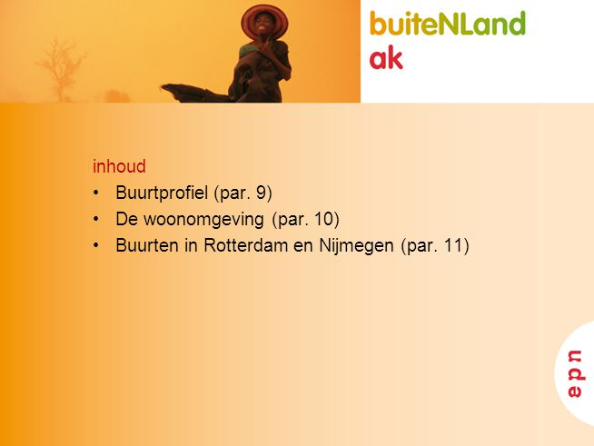 inhoud Buurtprofiel (par. 9) De woonomgeving (par. 10) Buurten in Rotterdam en Nijmegen (par. 11)
