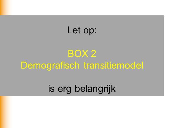 Let op: BOX 2 Demografisch transitiemodel is erg belangrijk