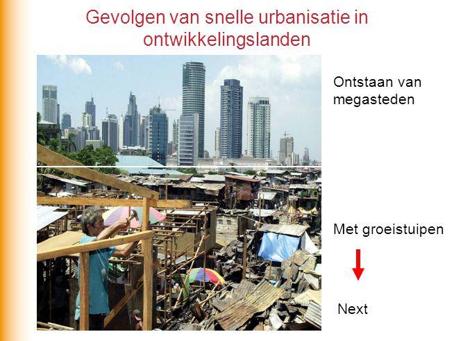 Gevolgen van snelle urbanisatie in ontwikkelingslanden Ontstaan van megasteden Met groeistuipen Next
