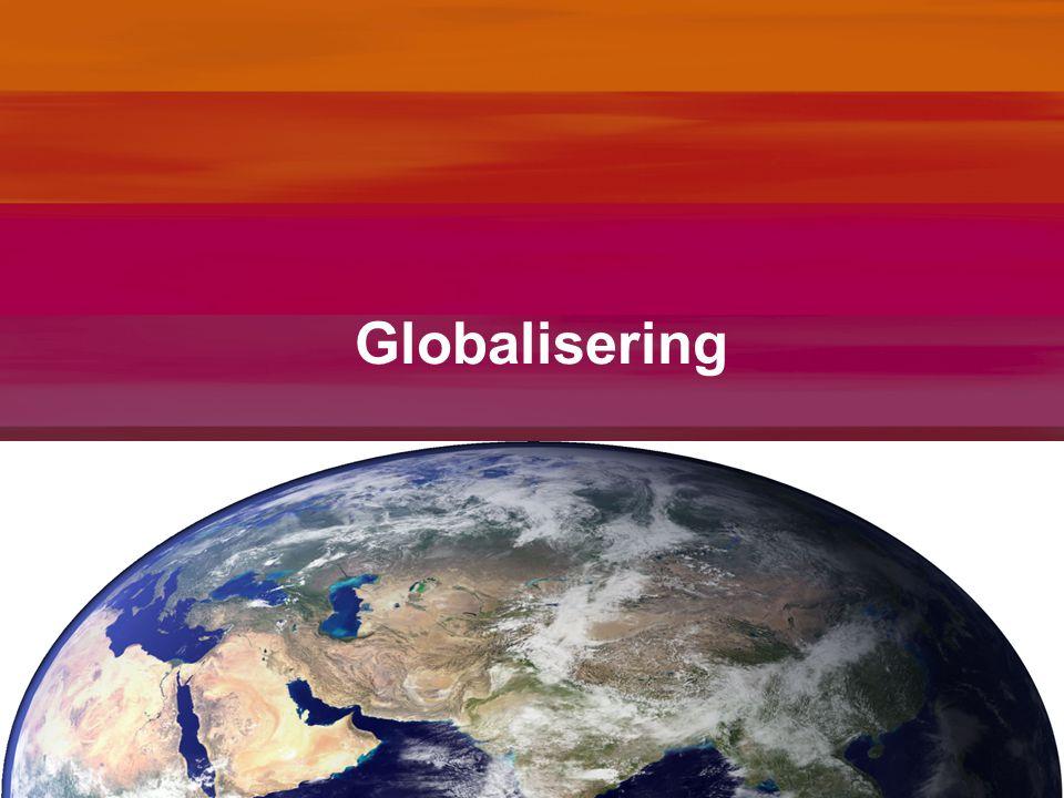 Termen Globalisering of mondialisering: toename wereldwijde samenhang –Ontstaan global village Internationalisering: toename contacten over de grenzen heen