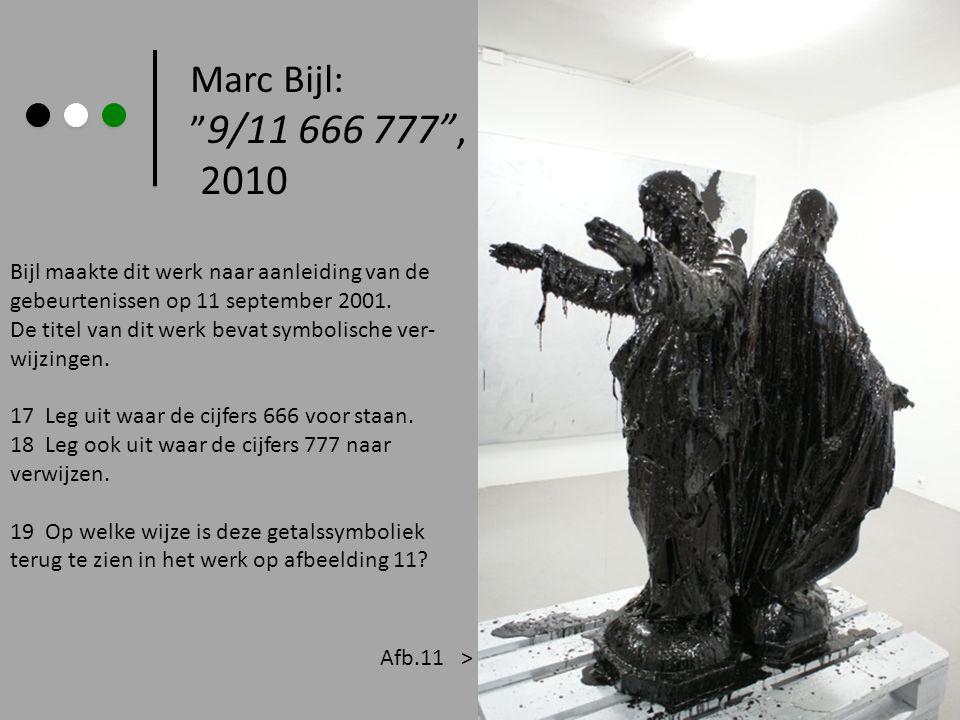 Marc Bijl: 9/11 666 777 , 2010 Bijl maakte dit werk naar aanleiding van de gebeurtenissen op 11 september 2001.