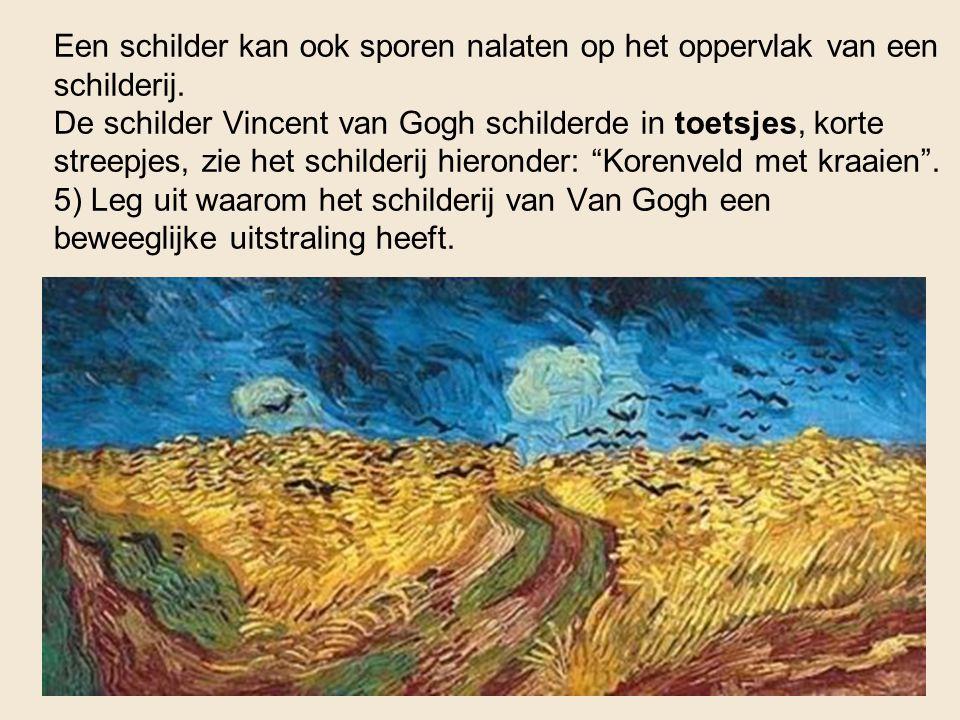 Een schilder kan ook sporen nalaten op het oppervlak van een schilderij. De schilder Vincent van Gogh schilderde in toetsjes, korte streepjes, zie het