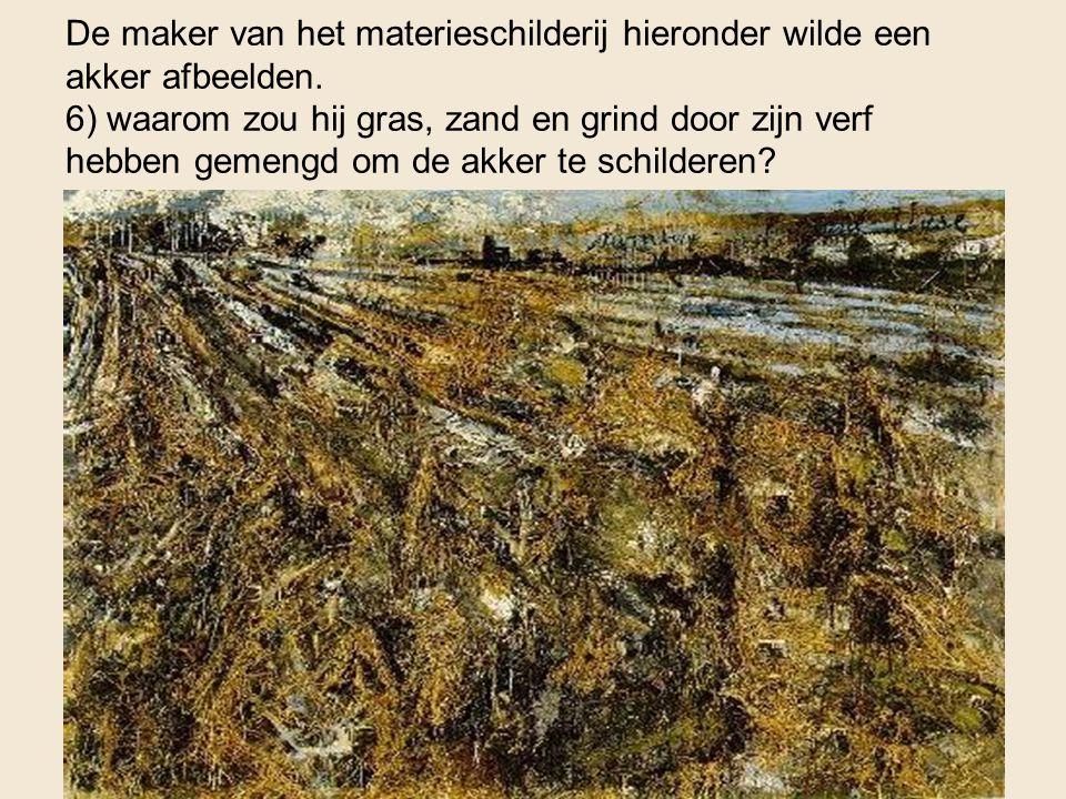 De maker van het materieschilderij hieronder wilde een akker afbeelden. 6) waarom zou hij gras, zand en grind door zijn verf hebben gemengd om de akke