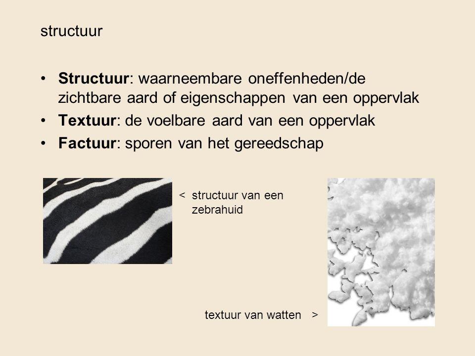 Structuur: waarneembare oneffenheden/de zichtbare aard of eigenschappen van een oppervlak Textuur: de voelbare aard van een oppervlak Factuur: sporen