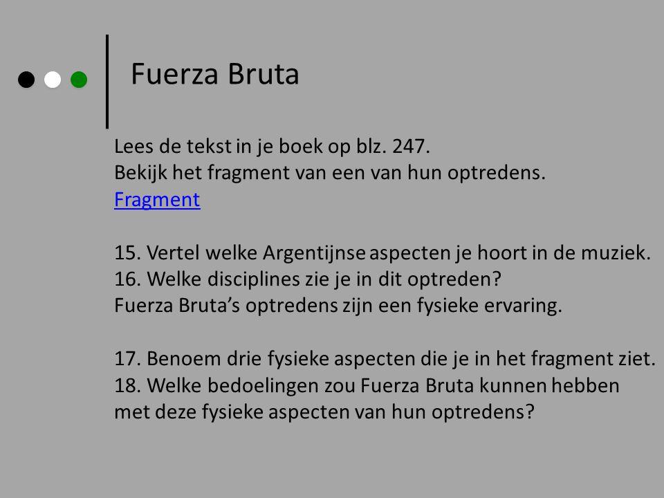 Fuerza Bruta Lees de tekst in je boek op blz. 247. Bekijk het fragment van een van hun optredens. Fragment 15. Vertel welke Argentijnse aspecten je ho