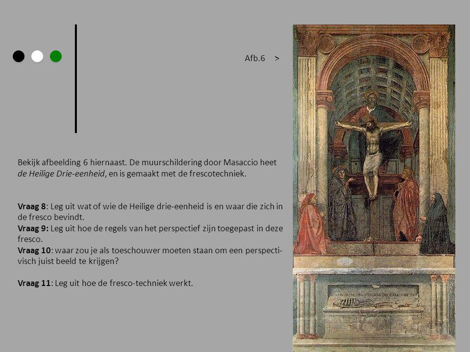 Bekijk afbeelding 6 hiernaast. De muurschildering door Masaccio heet de Heilige Drie-eenheid, en is gemaakt met de frescotechniek. Vraag 8: Leg uit wa