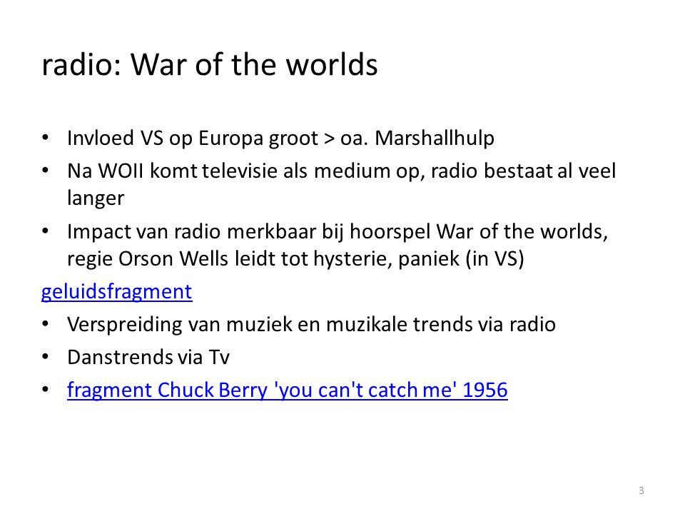 radio: War of the worlds Invloed VS op Europa groot > oa. Marshallhulp Na WOII komt televisie als medium op, radio bestaat al veel langer Impact van r