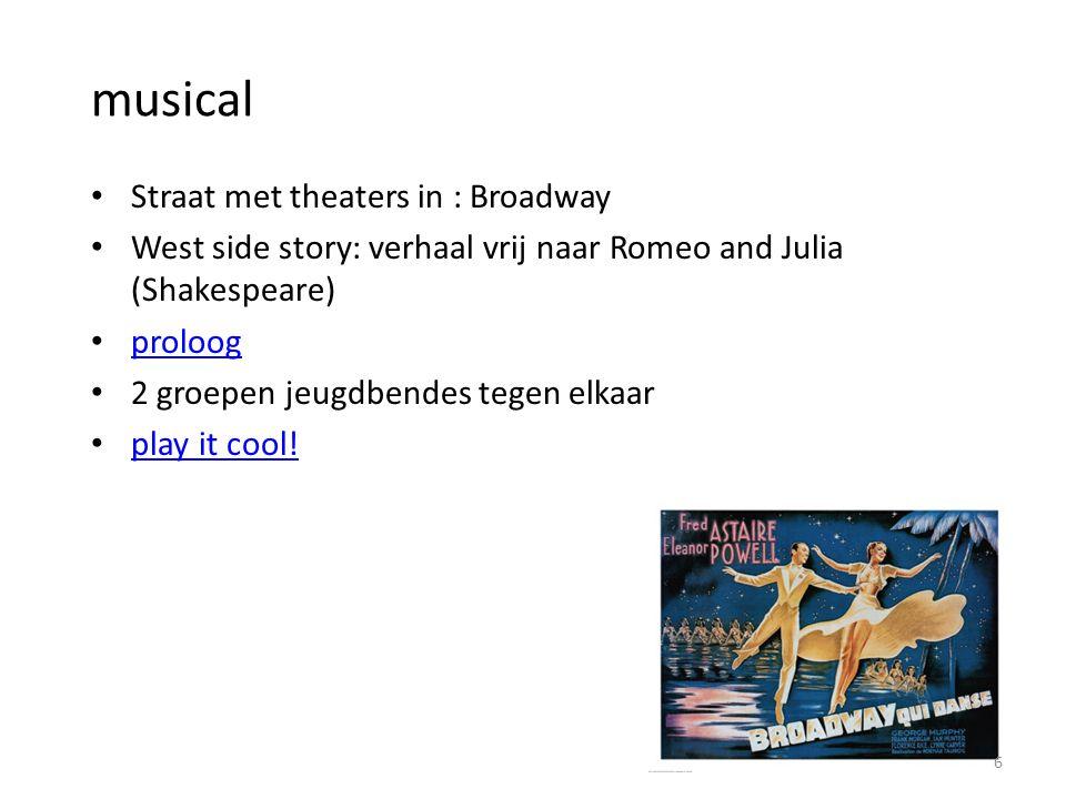 musical Straat met theaters in : Broadway West side story: verhaal vrij naar Romeo and Julia (Shakespeare) proloog 2 groepen jeugdbendes tegen elkaar