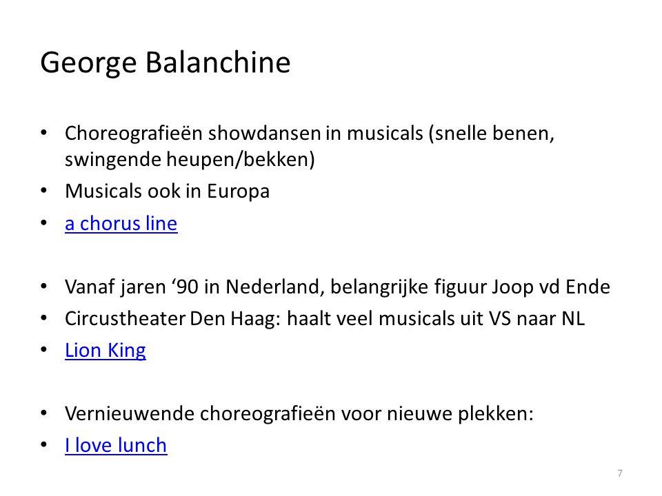 George Balanchine Choreografieën showdansen in musicals (snelle benen, swingende heupen/bekken) Musicals ook in Europa a chorus line Vanaf jaren '90 i
