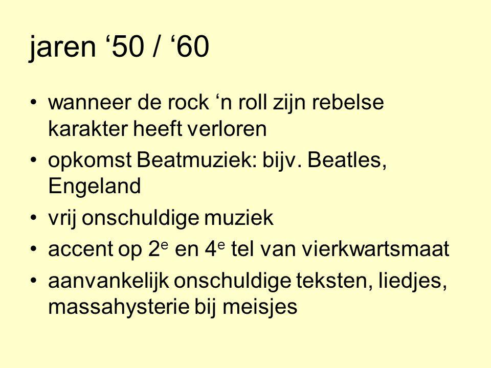 jaren '50 / '60 wanneer de rock 'n roll zijn rebelse karakter heeft verloren opkomst Beatmuziek: bijv.