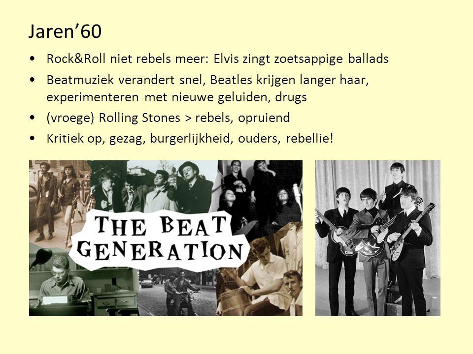 Jaren'60 Rock&Roll niet rebels meer: Elvis zingt zoetsappige ballads Beatmuziek verandert snel, Beatles krijgen langer haar, experimenteren met nieuwe geluiden, drugs (vroege) Rolling Stones > rebels, opruiend Kritiek op, gezag, burgerlijkheid, ouders, rebellie!