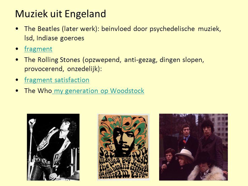Muziek uit Engeland The Beatles (later werk): beinvloed door psychedelische muziek, lsd, Indiase goeroes fragment The Rolling Stones (opzwepend, anti-gezag, dingen slopen, provocerend, onzedelijk): fragment satisfaction The Who my generation op Woodstock my generation op Woodstock