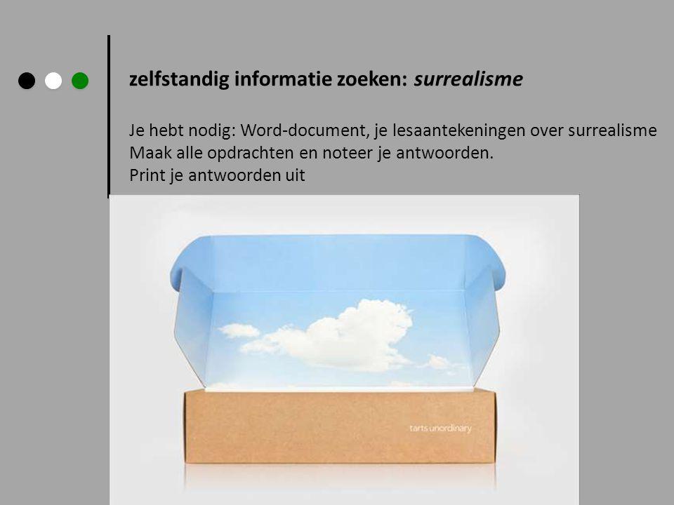 zelfstandig informatie zoeken: surrealisme Ga naar linklink Lees de tekst uit het infoblok over surrealisme.