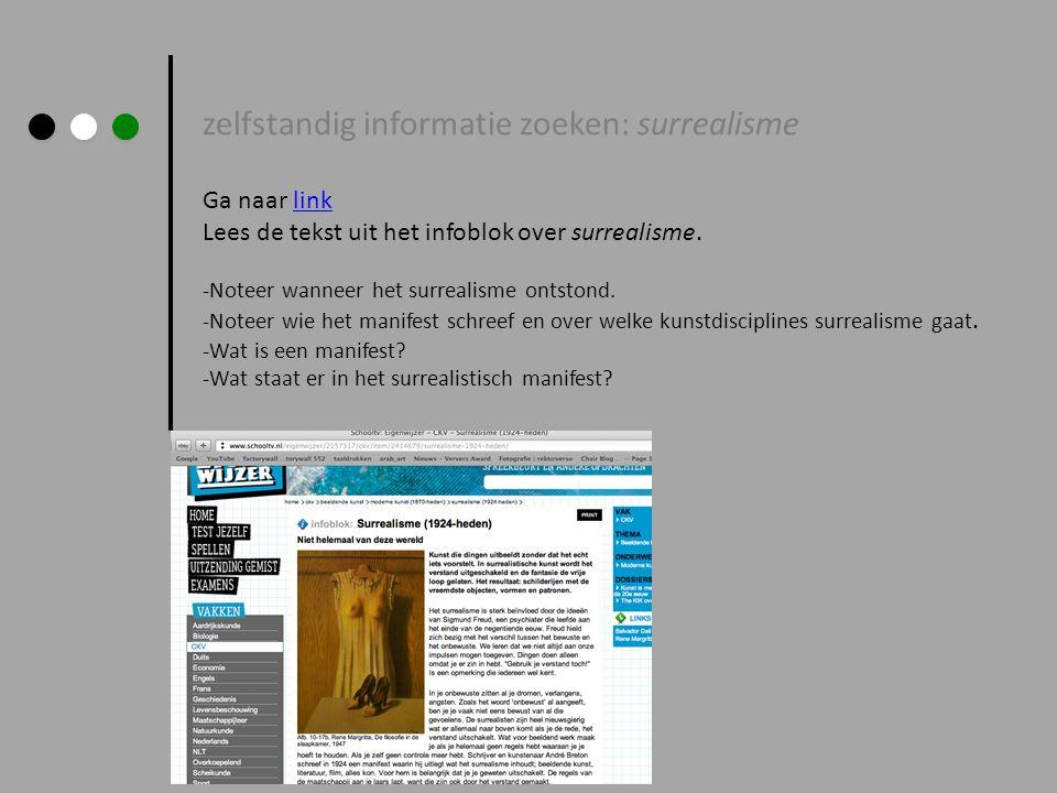 zelfstandig informatie zoeken: surrealisme Ga naar linklink Lees de tekst uit het infoblok over surrealisme. -Noteer wanneer het surrealisme ontstond.