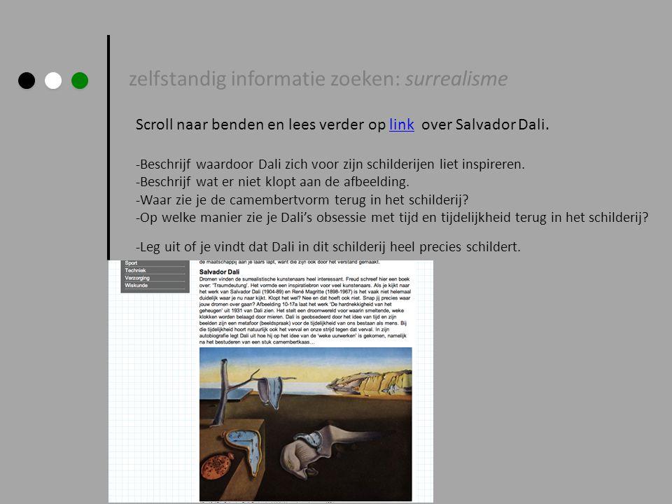 zelfstandig informatie zoeken: surrealisme Scroll naar benden en lees verder op link over Salvador Dali.link -Beschrijf waardoor Dali zich voor zijn s