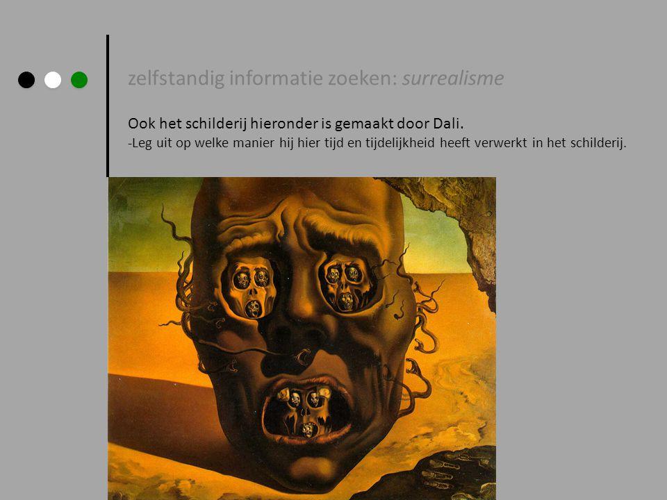zelfstandig informatie zoeken: surrealisme Ook het schilderij hieronder is gemaakt door Dali. -Leg uit op welke manier hij hier tijd en tijdelijkheid