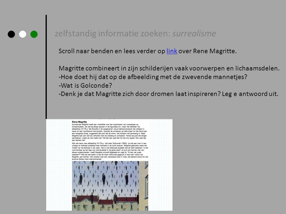 zelfstandig informatie zoeken: surrealisme Scroll naar benden en lees verder op link over Rene Magritte.link Magritte combineert in zijn schilderijen