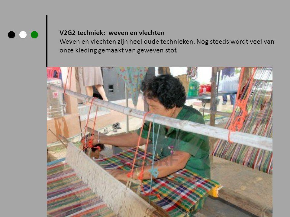 V2G2 techniek: weven en vlechten Weven en vlechten zijn heel oude technieken.