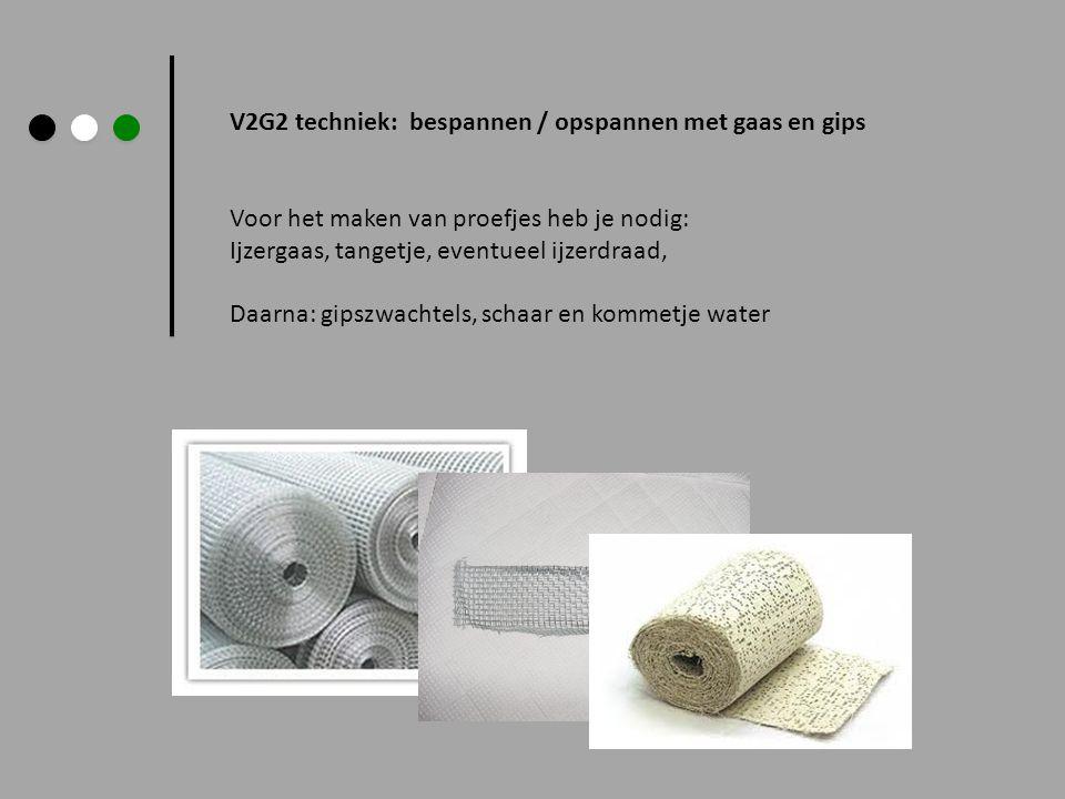 V2G2 techniek: bespannen / opspannen met gaas en gips stap-voor-stap Maak van het ijzergaas met behulp van de tang, buigen en rollen om bijvoorbeeld een fles of ronde staaf allerlei ronde vormen.