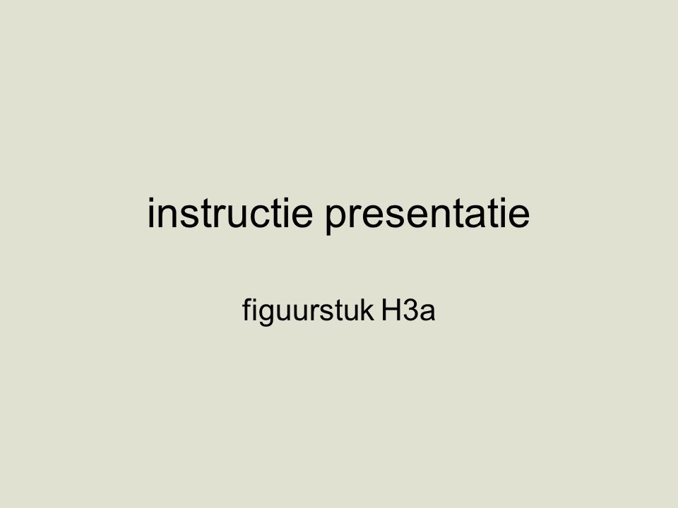 instructie presentatie figuurstuk H3a