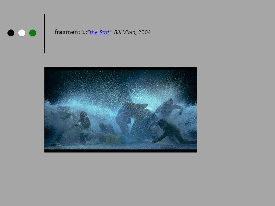 "fragment 1: ""the Raft"" Bill Viola, 2004the Raft"