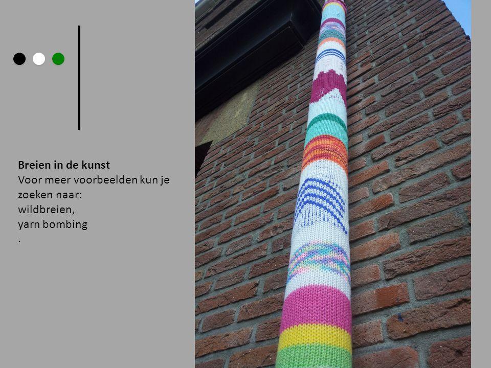 Breien in de kunst Voor meer voorbeelden kun je zoeken naar: wildbreien, yarn bombing.