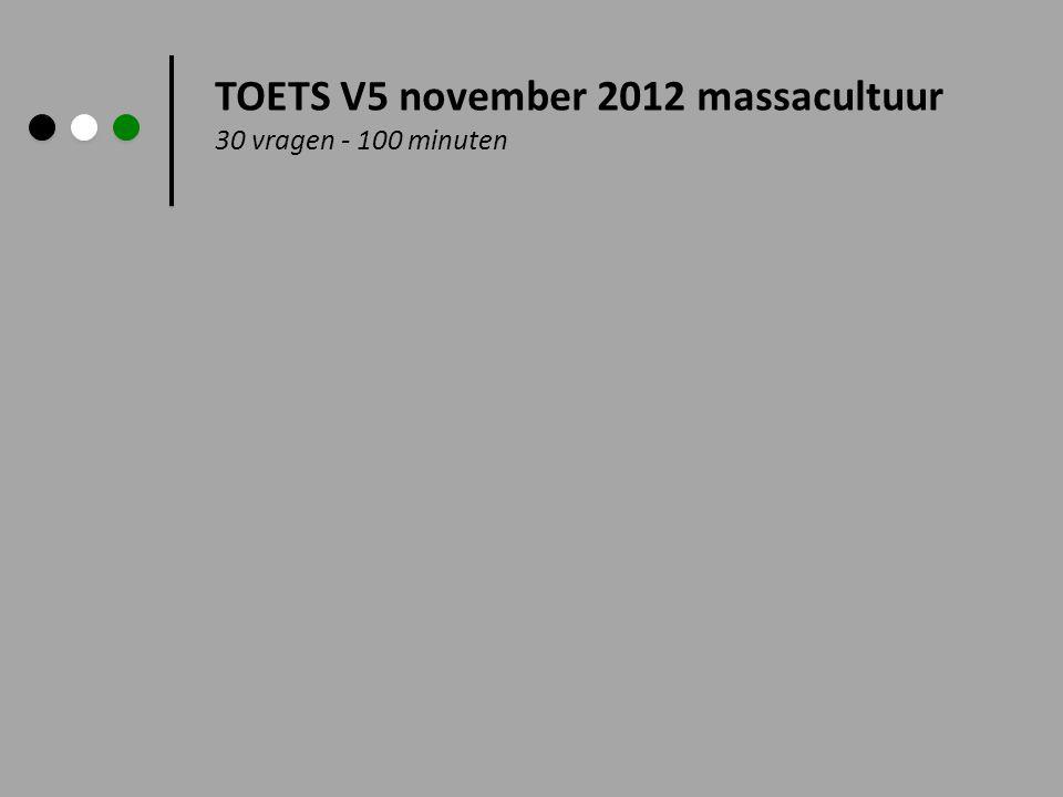 TOETS V5 november 2012 massacultuur 30 vragen - 100 minuten