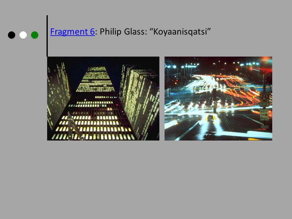 Fragment 6Fragment 6: Philip Glass: Koyaanisqatsi