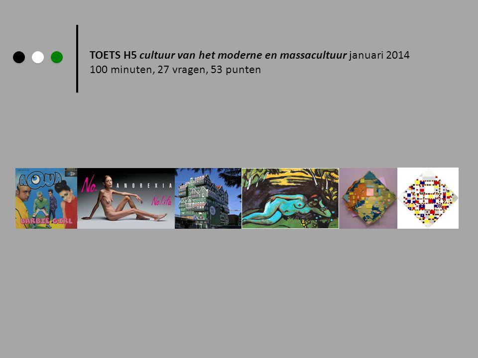 TOETS H5 cultuur van het moderne en massacultuur januari 2014 100 minuten, 27 vragen, 53 punten
