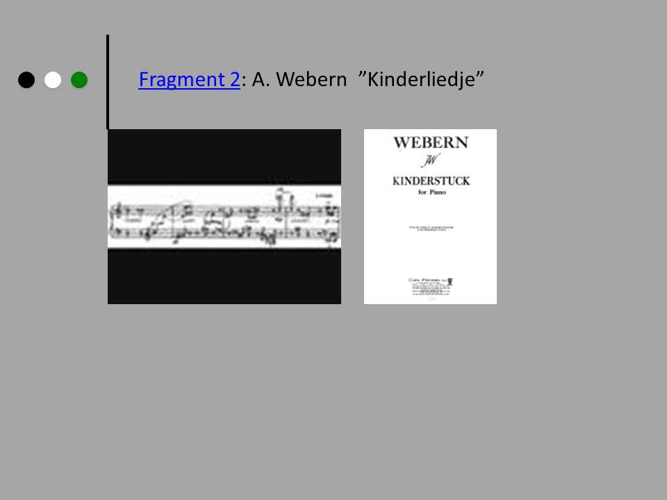"Fragment 2Fragment 2: A. Webern ""Kinderliedje"""