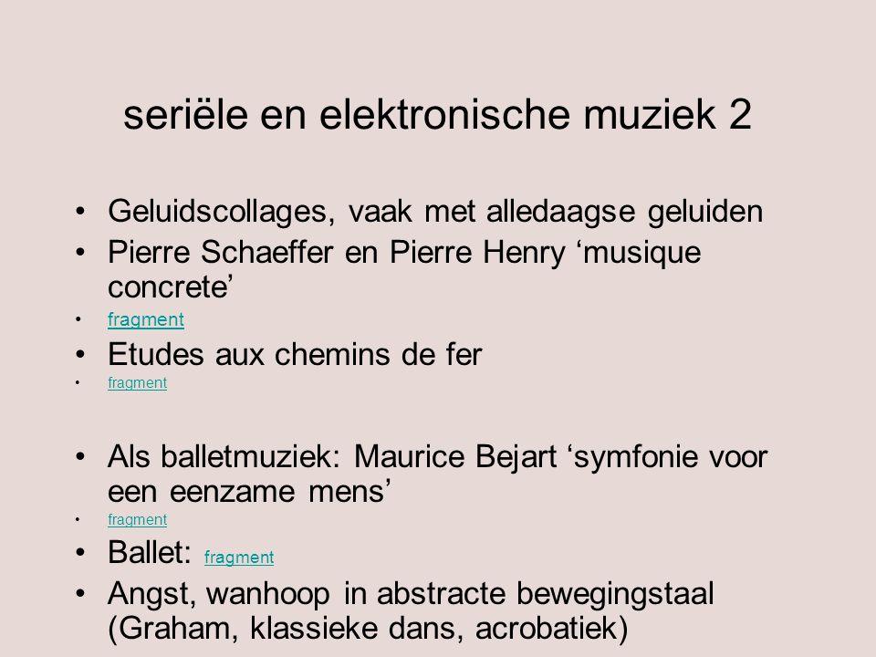 seriële en elektronische muziek 2 Geluidscollages, vaak met alledaagse geluiden Pierre Schaeffer en Pierre Henry 'musique concrete' fragment Etudes au