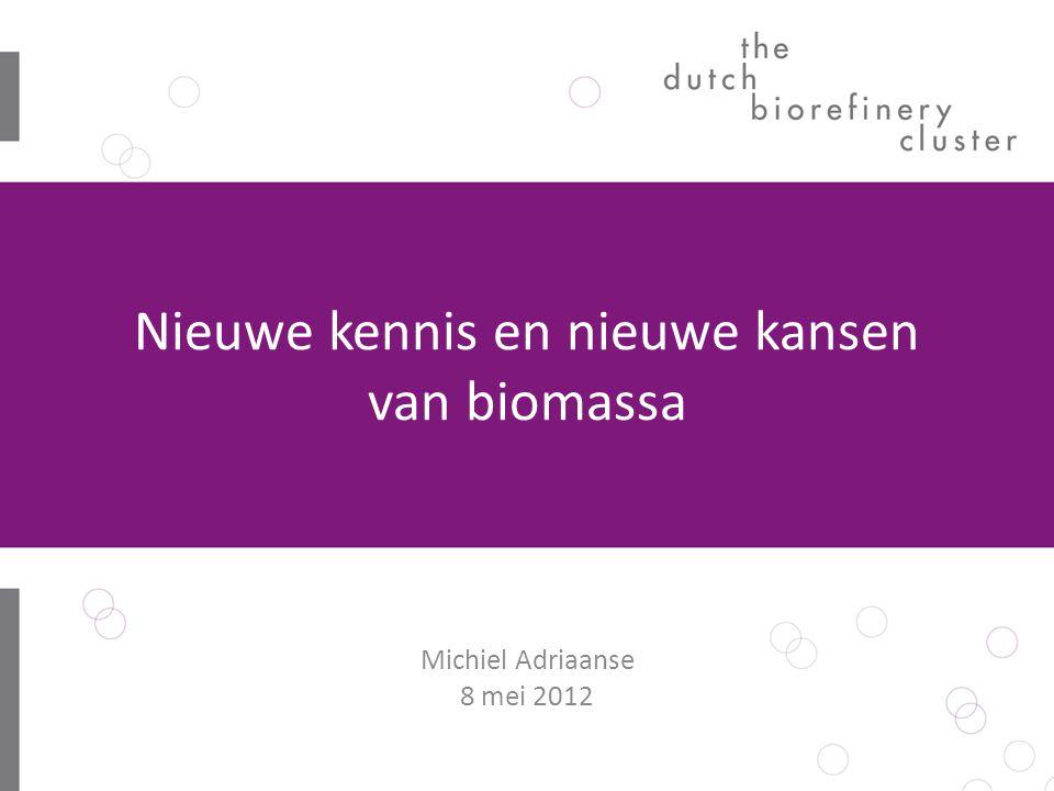 Nieuwe kennis en nieuwe kansen van biomassa Michiel Adriaanse 8 mei 2012