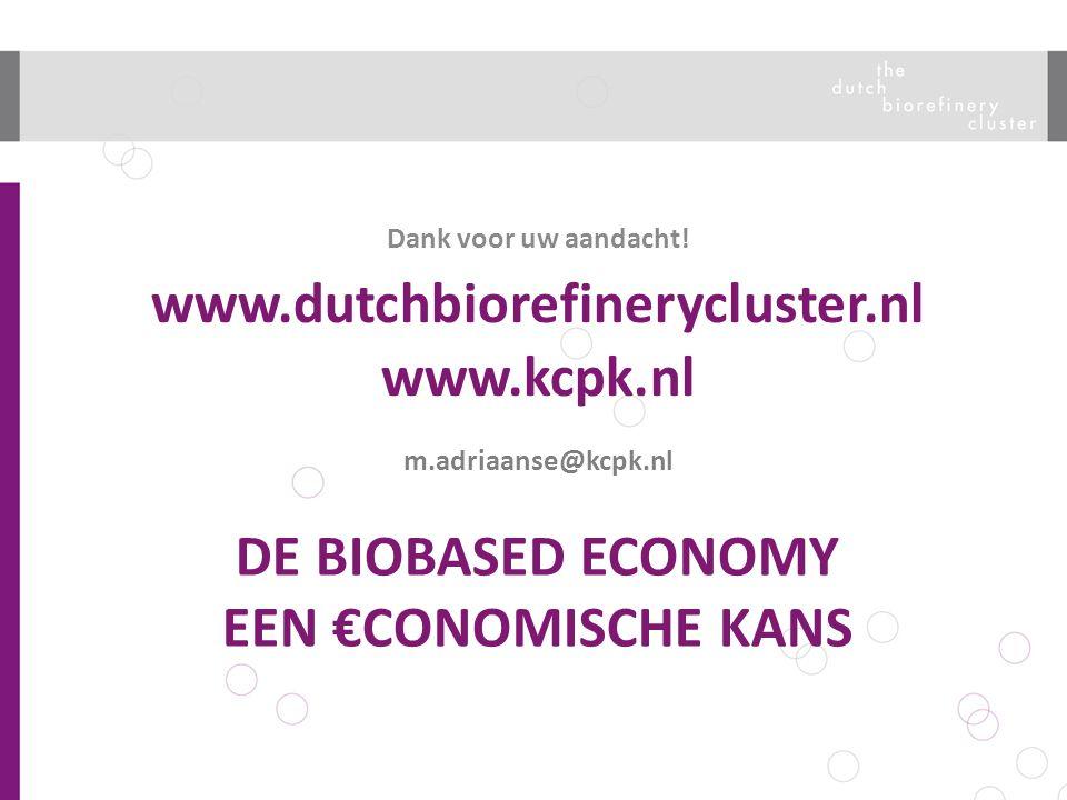 DE BIOBASED ECONOMY EEN €CONOMISCHE KANS Dank voor uw aandacht! www.dutchbiorefinerycluster.nl www.kcpk.nl m.adriaanse@kcpk.nl