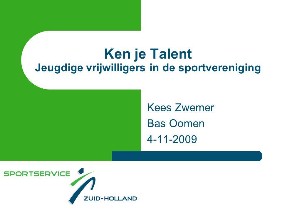 Ken je Talent Jeugdige vrijwilligers in de sportvereniging Kees Zwemer Bas Oomen 4-11-2009