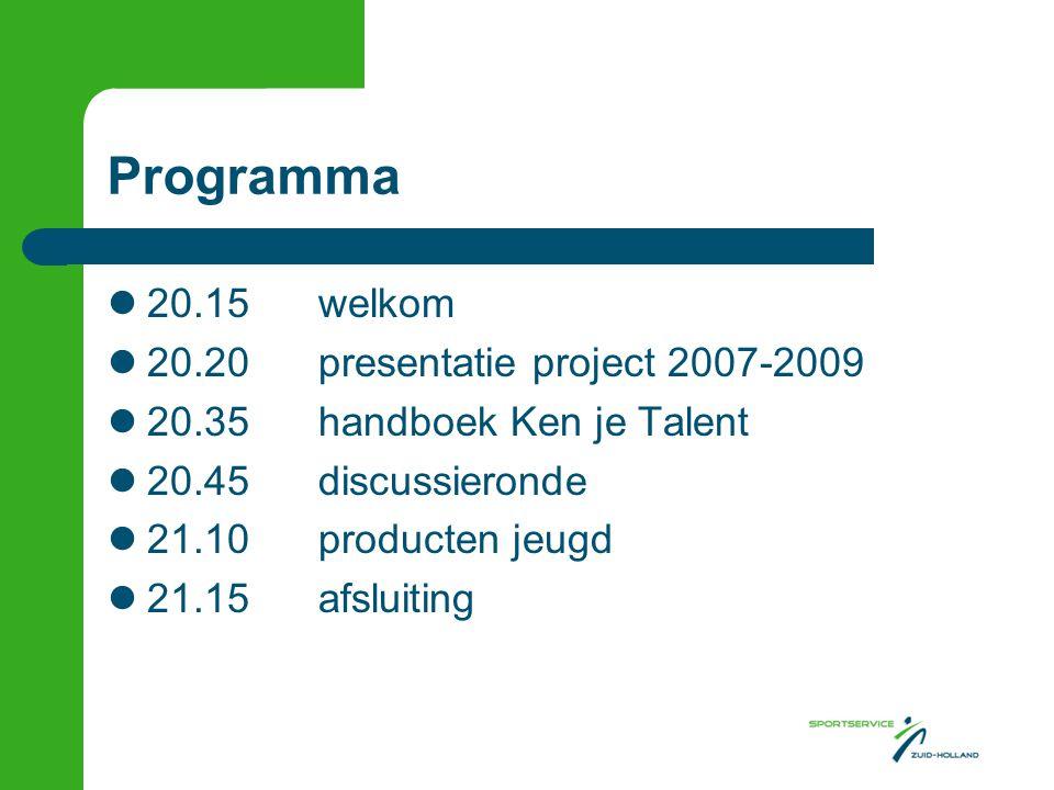 Programma 20.15welkom 20.20presentatie project 2007-2009 20.35handboek Ken je Talent 20.45discussieronde 21.10producten jeugd 21.15afsluiting