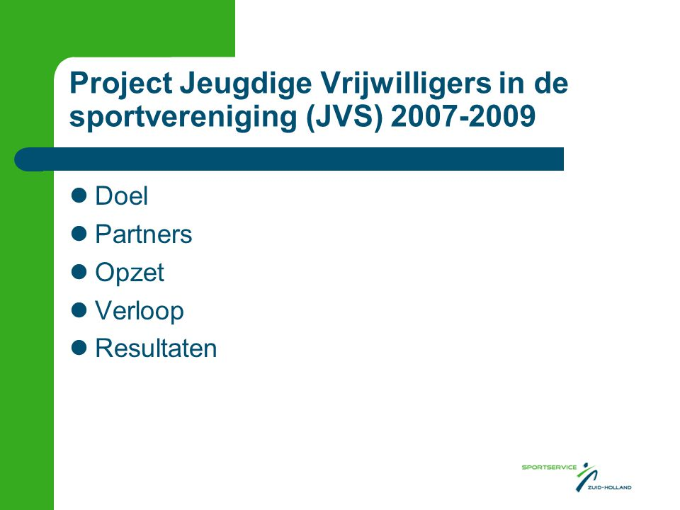 Project Jeugdige Vrijwilligers in de sportvereniging (JVS) 2007-2009 Doel Partners Opzet Verloop Resultaten