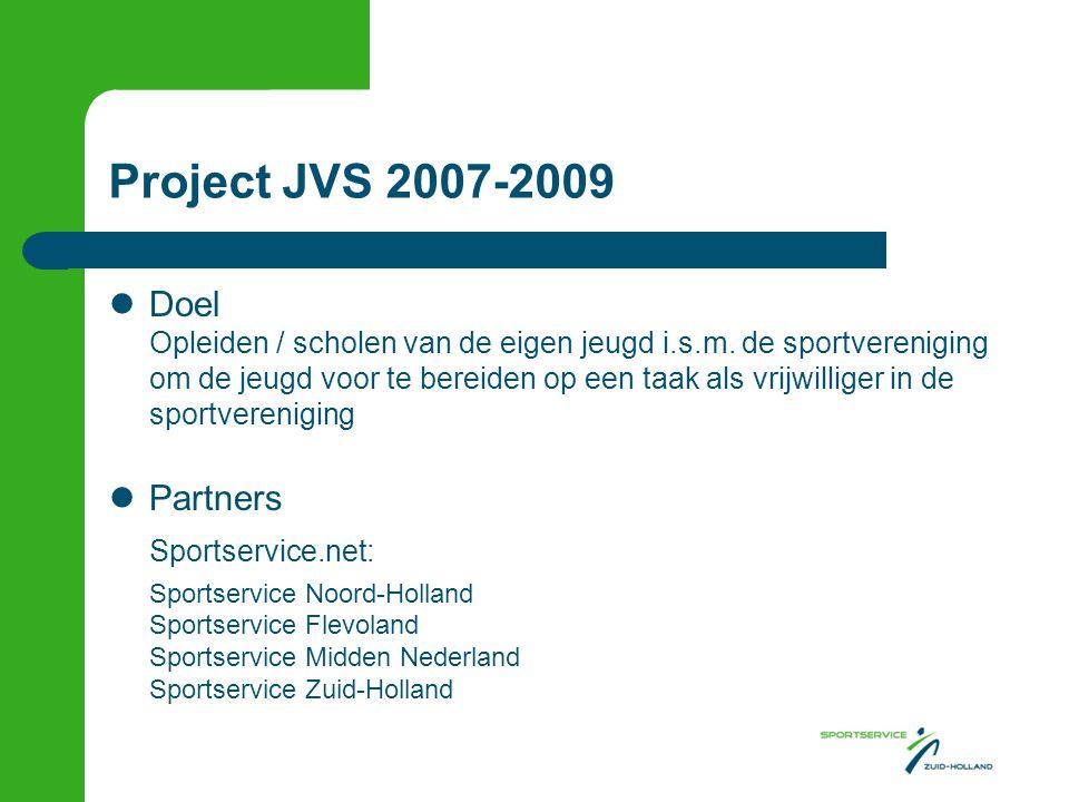 Project JVS 2007-2009 Doel Opleiden / scholen van de eigen jeugd i.s.m. de sportvereniging om de jeugd voor te bereiden op een taak als vrijwilliger i