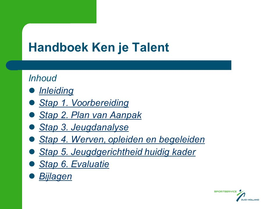 Handboek Ken je Talent Inhoud Inleiding Stap 1. Voorbereiding Stap 2. Plan van Aanpak Stap 3. Jeugdanalyse Stap 4. Werven, opleiden en begeleiden Stap