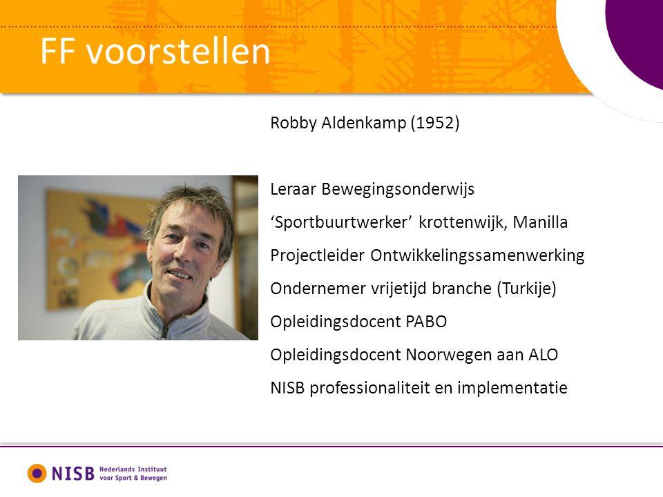 FF voorstellen Robby Aldenkamp (1952) Leraar Bewegingsonderwijs 'Sportbuurtwerker' krottenwijk, Manilla Projectleider Ontwikkelingssamenwerking Ondern