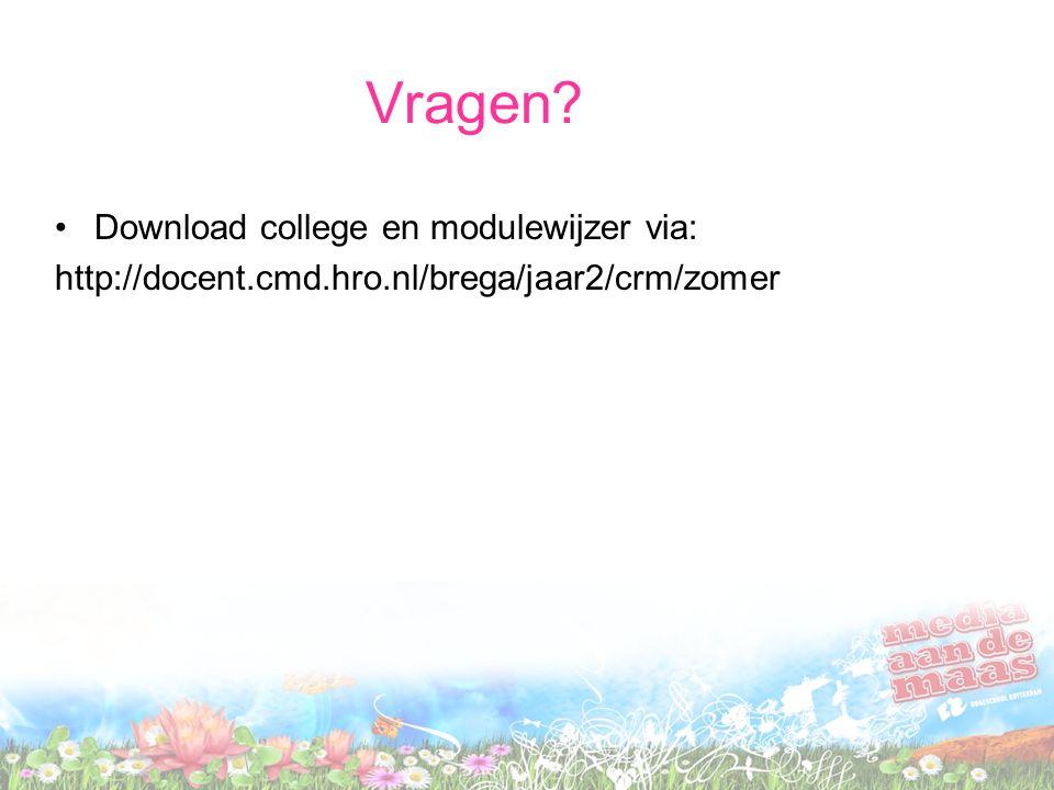 Vragen? Download college en modulewijzer via: http://docent.cmd.hro.nl/brega/jaar2/crm/zomer