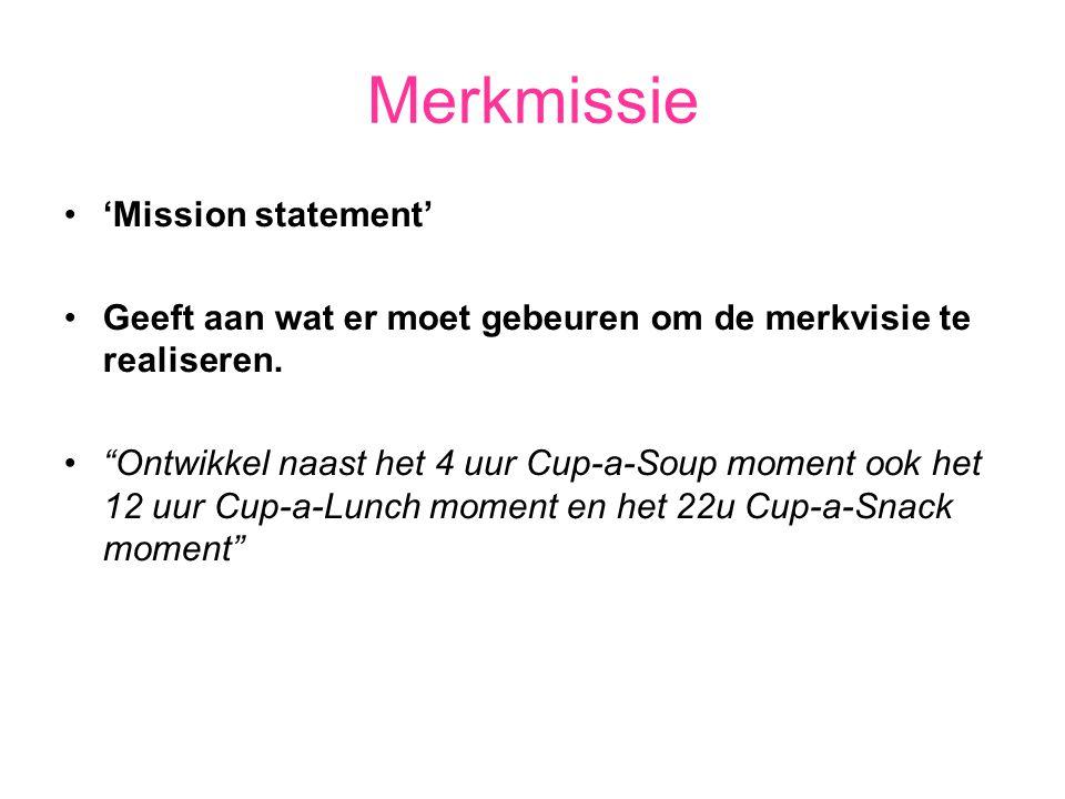 """Merkmissie 'Mission statement' Geeft aan wat er moet gebeuren om de merkvisie te realiseren. """"Ontwikkel naast het 4 uur Cup-a-Soup moment ook het 12 u"""